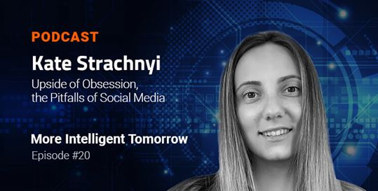 Kate Strachnyi on the Upside of Obsession, the Fallfalls of Social Media: More Intelligent Tomorrow, Episode # 20