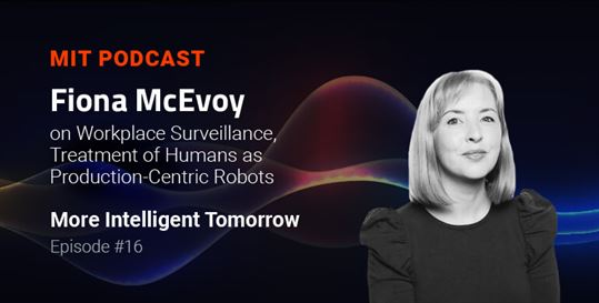 Fiona McEvoy on Workplace Surveillance, Treatment of Humans as Production-Centric Robots: More Intelligent Tomorrow, Episode # 16