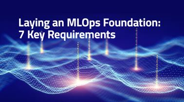 Laying an MLOps Foundation: 7 Key Requirements